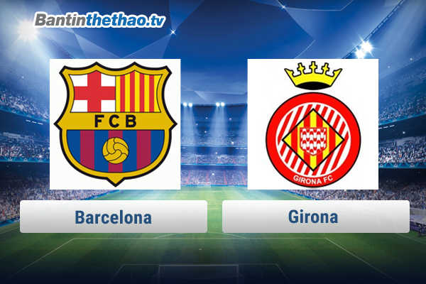 Link xem trực tiếp, link sopcast Barca vs Girona đêm nay 25/2/2018 La Liga