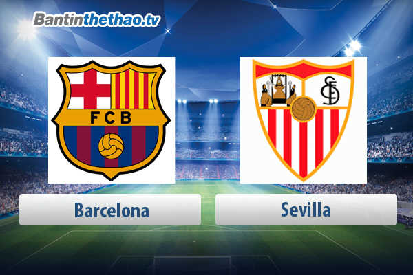 Link xem trực tiếp, link sopcast live stream Barca vs Sevilla tối nay 22/4/2018 Cúp Nhà Vua