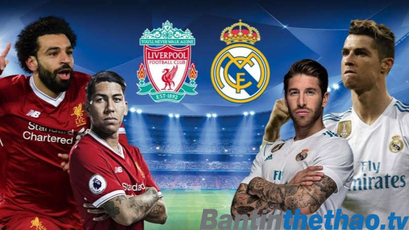 Real vs Liverpool đêm nay 27/5/