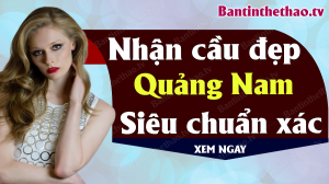 Dự đoán XSQNM 26/11/2019 - Soi cầu dự đoán xổ số Quảng Nam ngày 26 tháng 11 năm 2019